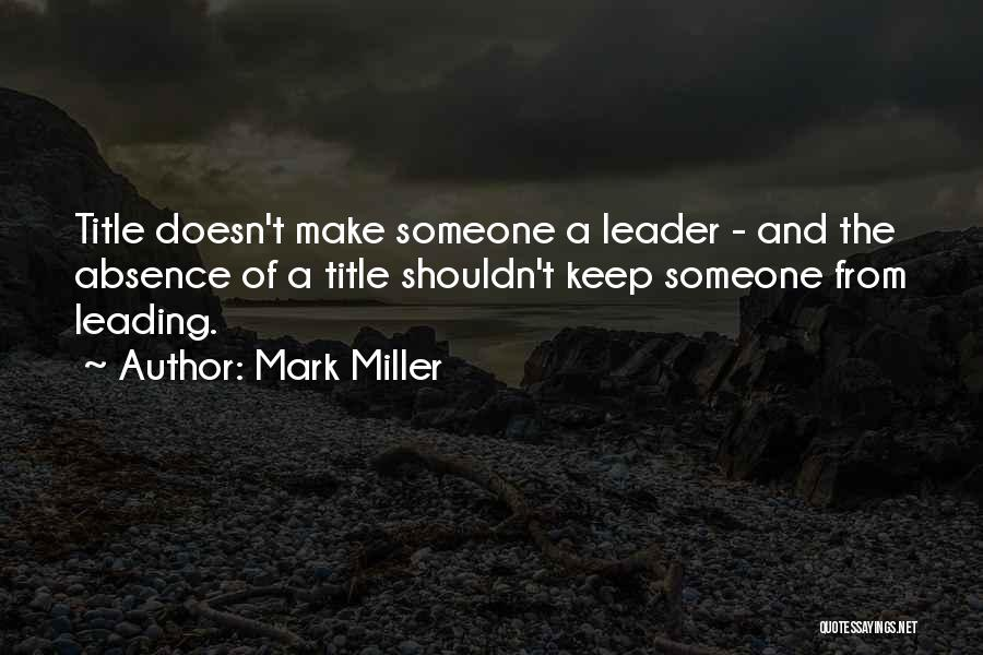 Leader Without Title Quotes By Mark Miller