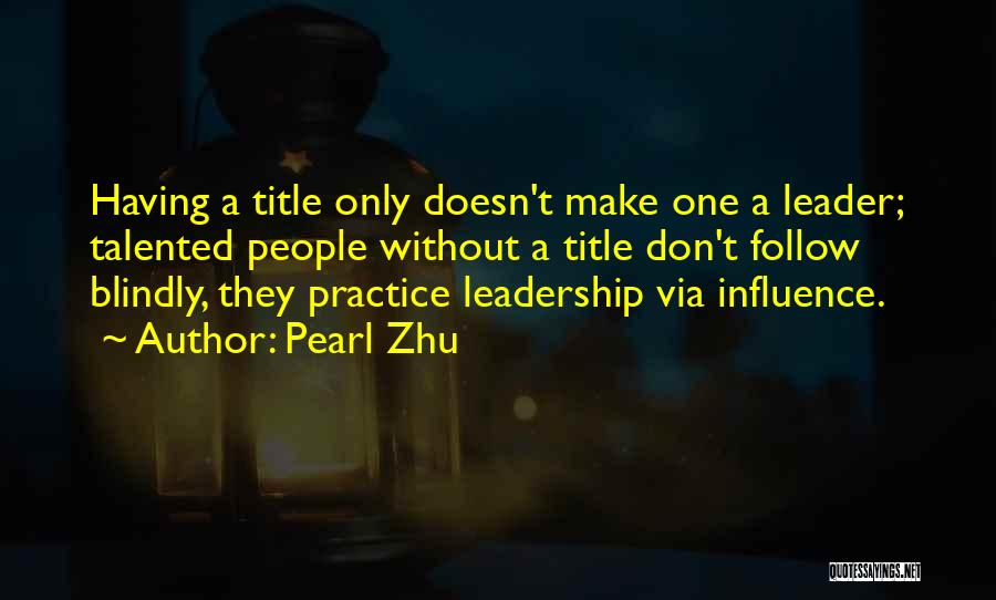 Leader Without Title Quotes By Pearl Zhu