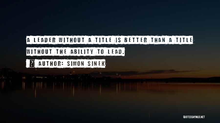 Leader Without Title Quotes By Simon Sinek