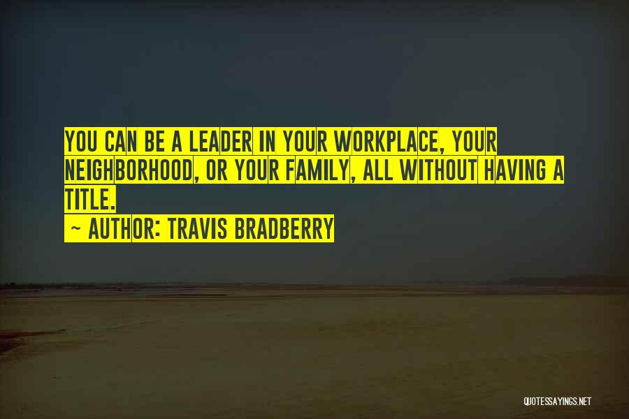 Leader Without Title Quotes By Travis Bradberry