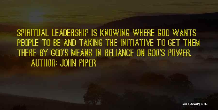 Leadership Taking Initiative Quotes By John Piper