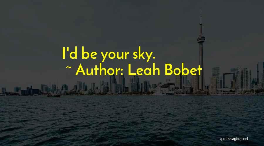 Leah Bobet Quotes 324206