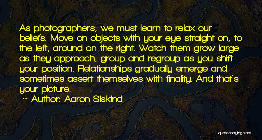 Learn From Those Around You Quotes By Aaron Siskind