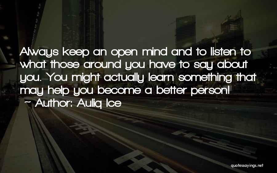 Learn From Those Around You Quotes By Auliq Ice