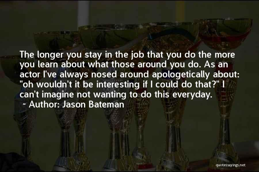 Learn From Those Around You Quotes By Jason Bateman