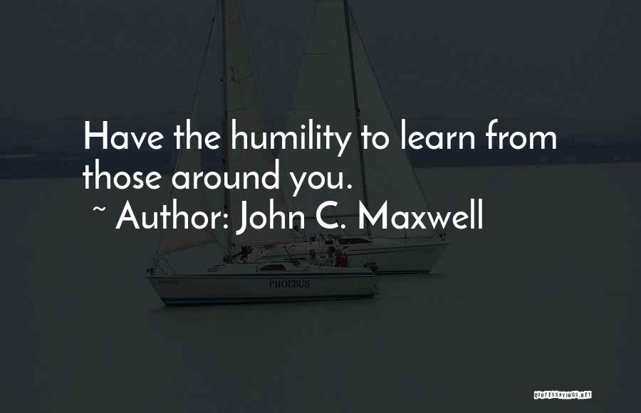 Learn From Those Around You Quotes By John C. Maxwell