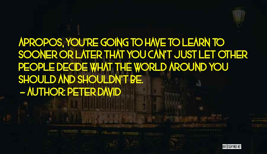 Learn From Those Around You Quotes By Peter David