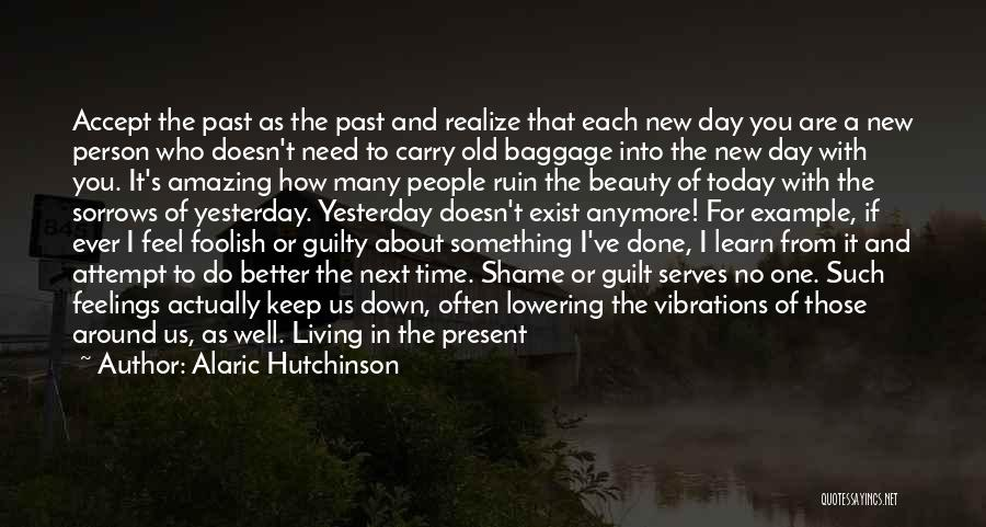 Learn From Yesterday Quotes By Alaric Hutchinson