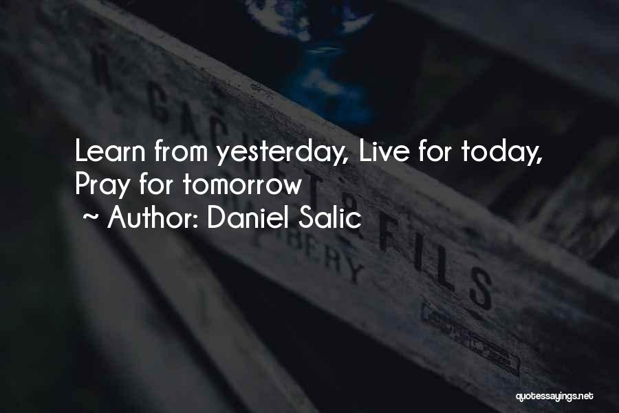 Learn From Yesterday Quotes By Daniel Salic