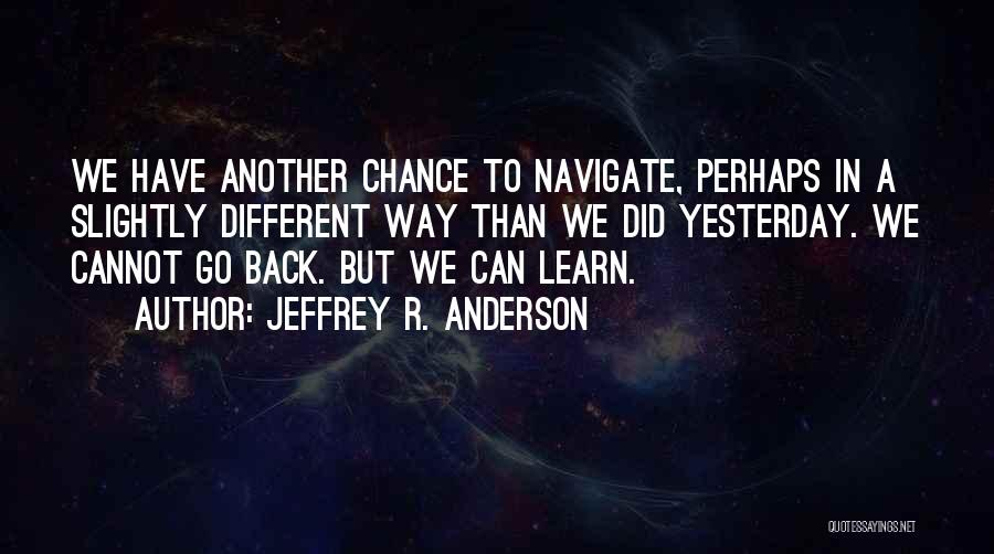 Learn From Yesterday Quotes By Jeffrey R. Anderson