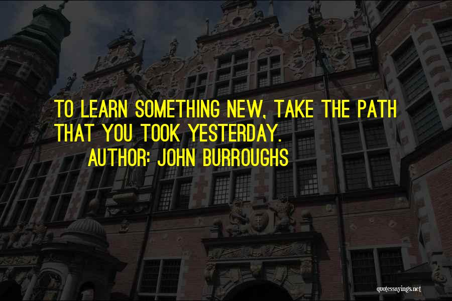 Learn From Yesterday Quotes By John Burroughs