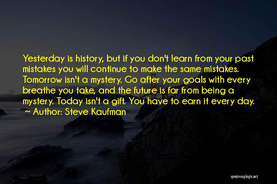 Learn From Yesterday Quotes By Steve Kaufman