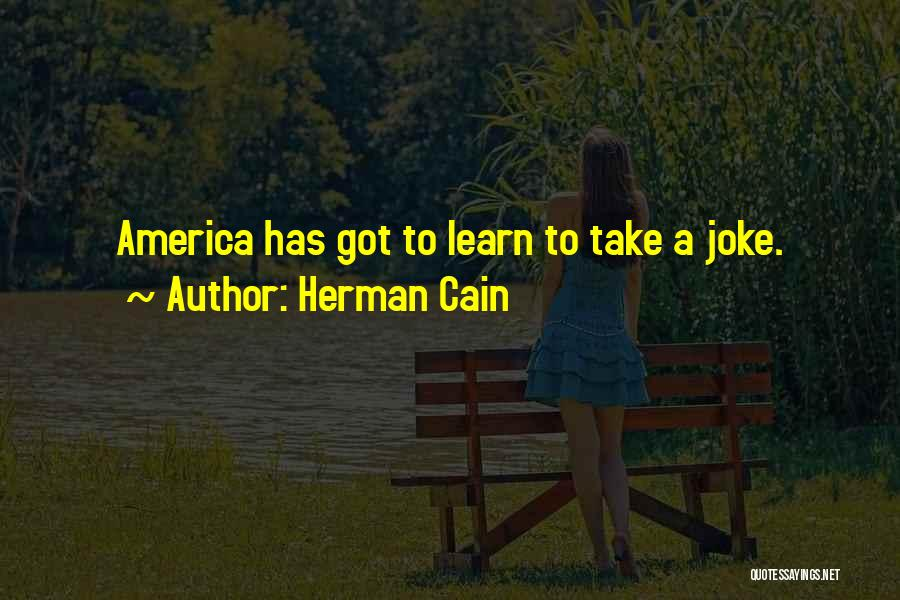 Learn How To Take A Joke Quotes By Herman Cain
