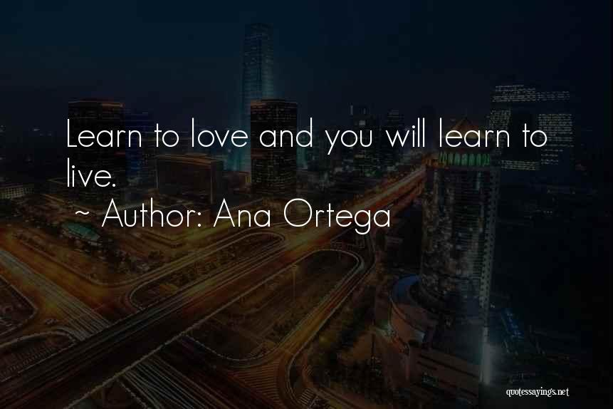 Learn Love Live Life Quotes By Ana Ortega