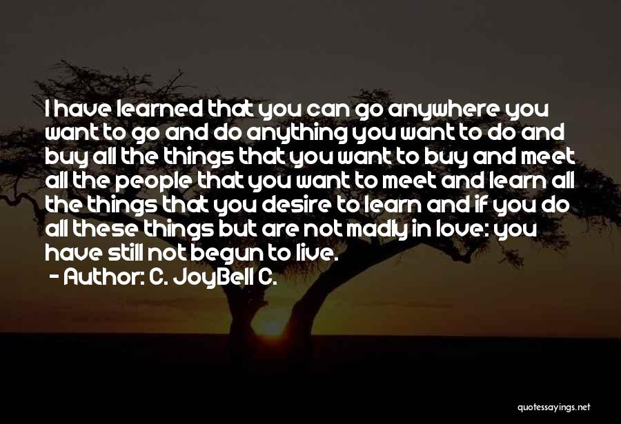 Learn Love Live Life Quotes By C. JoyBell C.