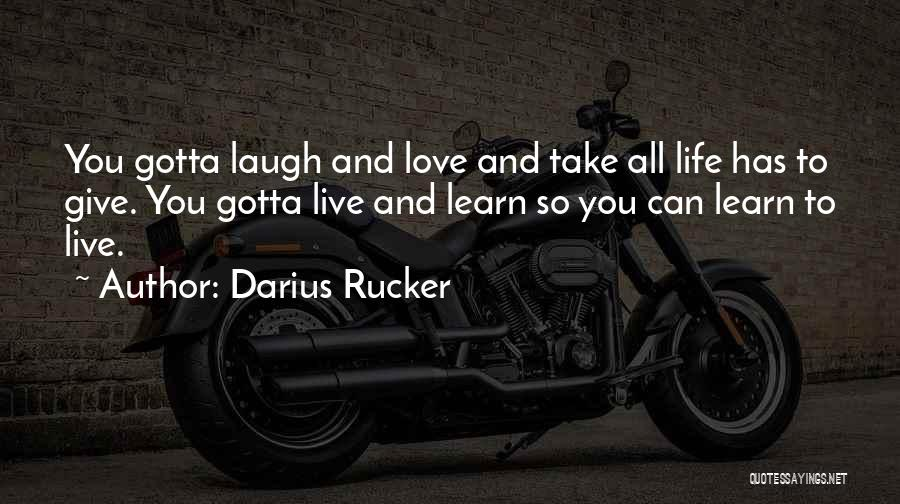 Learn Love Live Life Quotes By Darius Rucker