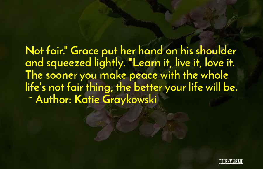 Learn Love Live Life Quotes By Katie Graykowski