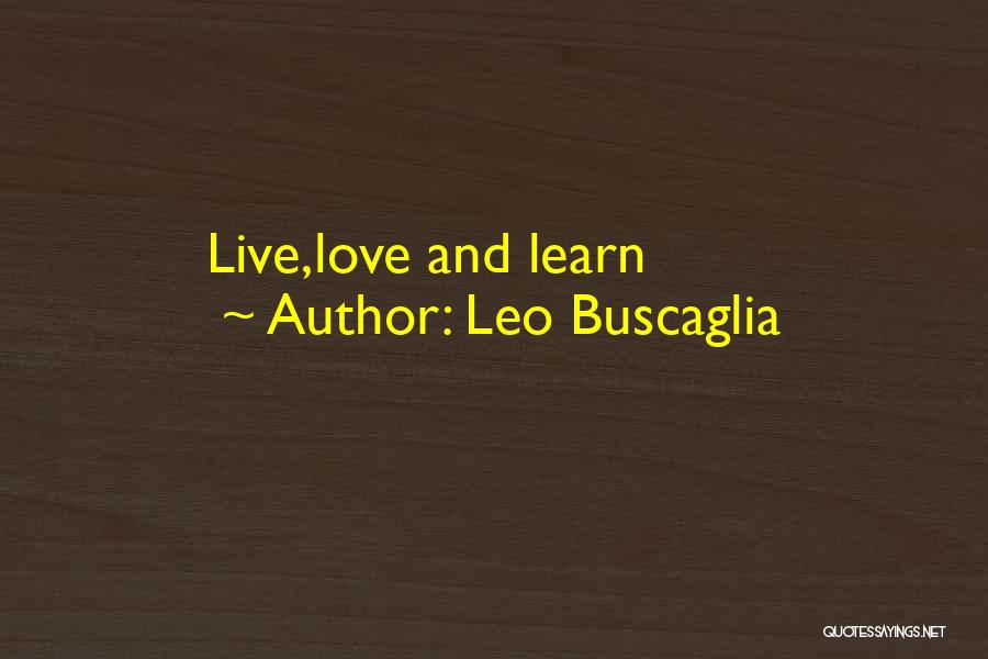 Learn Love Live Life Quotes By Leo Buscaglia