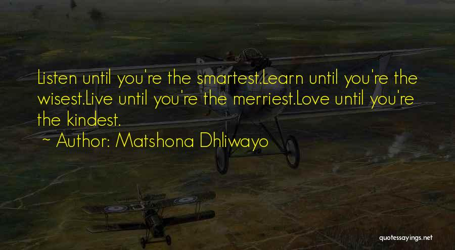 Learn Love Live Life Quotes By Matshona Dhliwayo