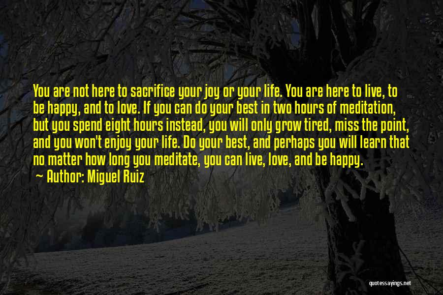 Learn Love Live Life Quotes By Miguel Ruiz