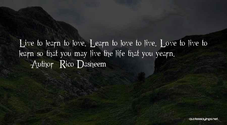 Learn Love Live Life Quotes By Rico Dasheem
