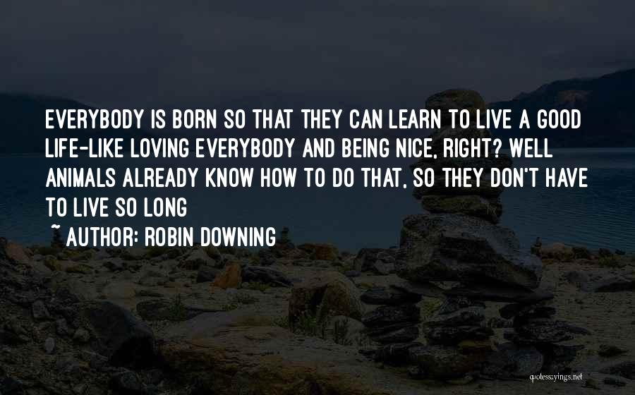 Learn Love Live Life Quotes By Robin Downing