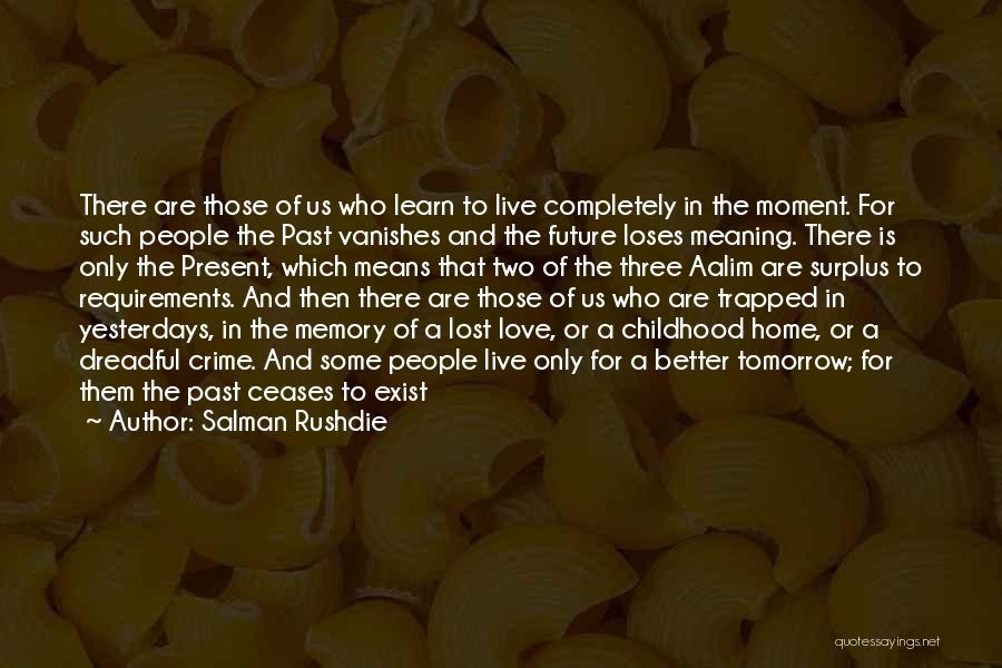 Learn Love Live Life Quotes By Salman Rushdie