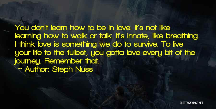 Learn Love Live Life Quotes By Steph Nuss