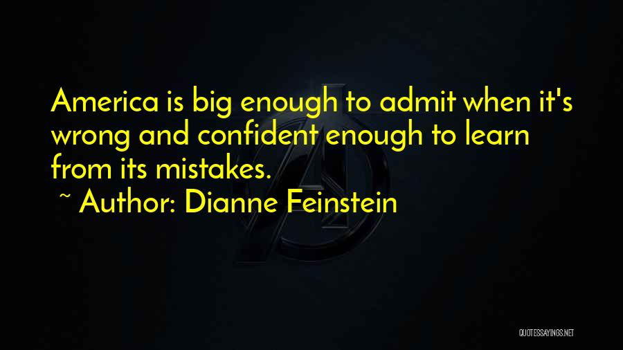 Learn To Admit Mistakes Quotes By Dianne Feinstein
