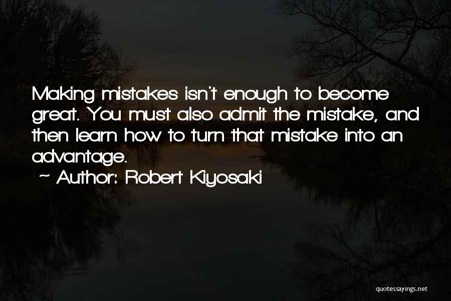 Learn To Admit Mistakes Quotes By Robert Kiyosaki