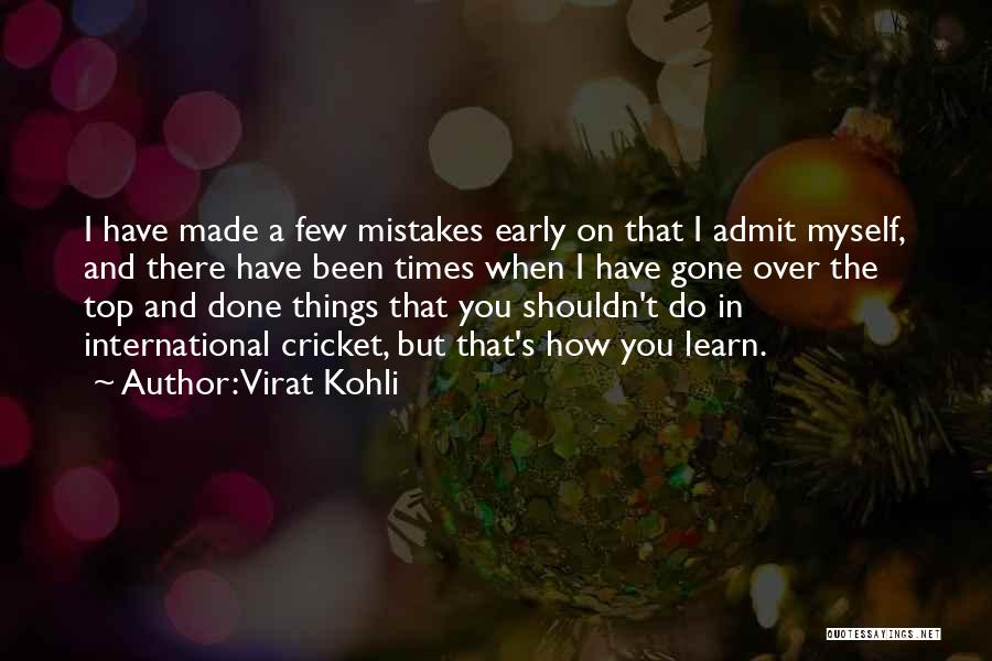 Learn To Admit Mistakes Quotes By Virat Kohli