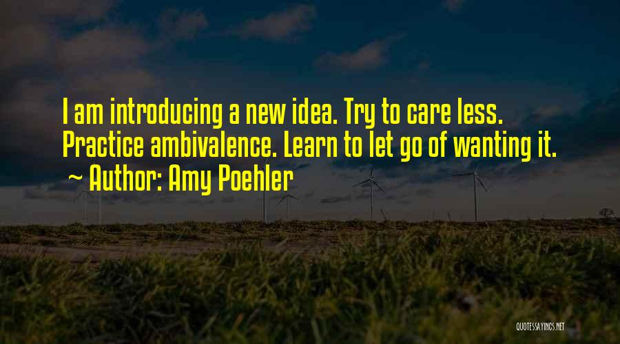 Learn To Care Less Quotes By Amy Poehler