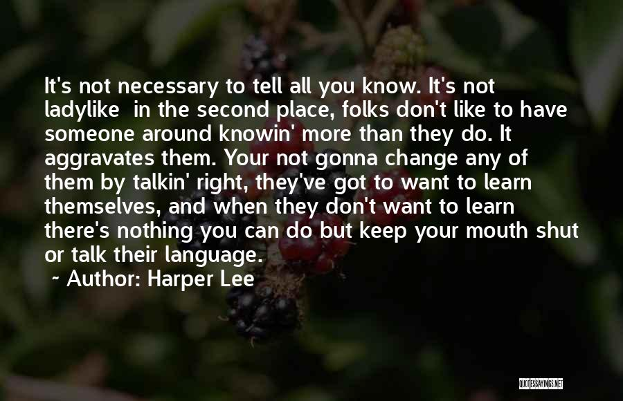 Learn To Keep Your Mouth Shut Quotes By Harper Lee