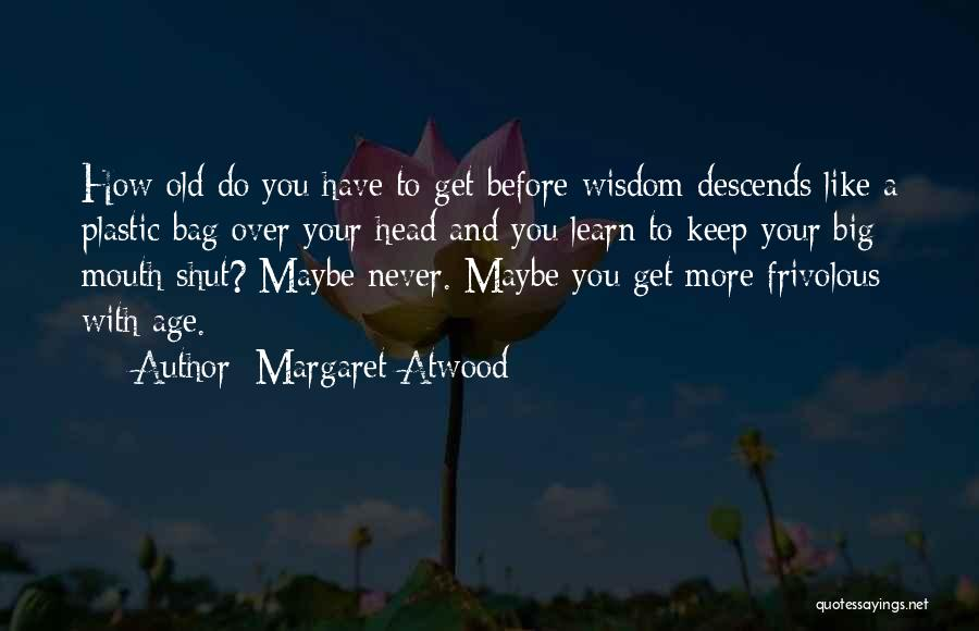 Learn To Keep Your Mouth Shut Quotes By Margaret Atwood