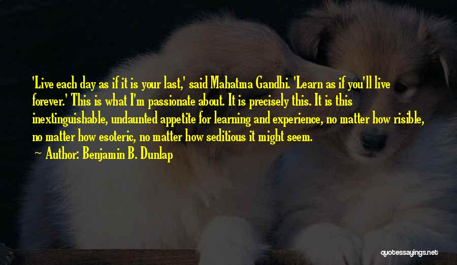 Learning By Gandhi Quotes By Benjamin B. Dunlap