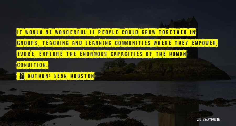 Learning Communities Quotes By Jean Houston