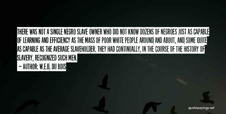 Learning Efficiency Quotes By W.E.B. Du Bois