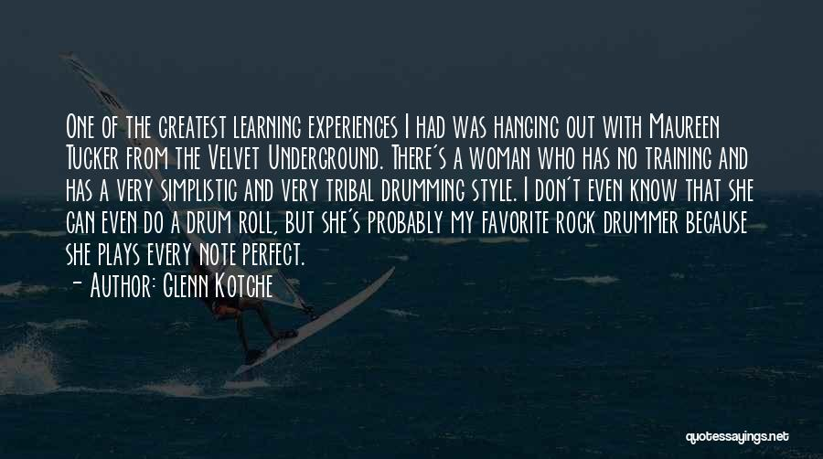 Learning From Experiences Quotes By Glenn Kotche