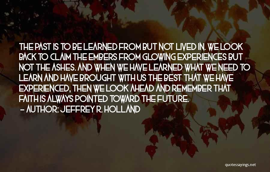 Learning From Experiences Quotes By Jeffrey R. Holland
