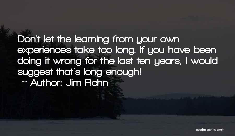 Learning From Experiences Quotes By Jim Rohn