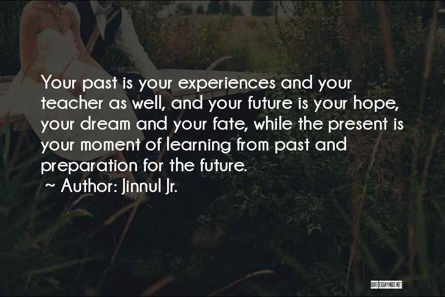 Learning From Experiences Quotes By Jinnul Jr.