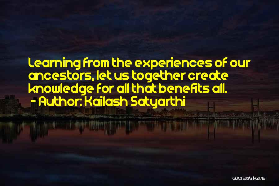 Learning From Experiences Quotes By Kailash Satyarthi