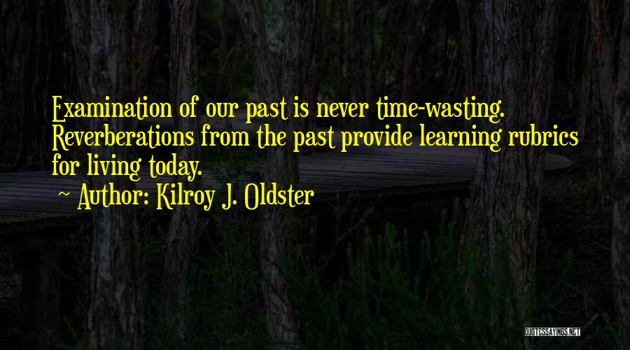 Learning From Experiences Quotes By Kilroy J. Oldster