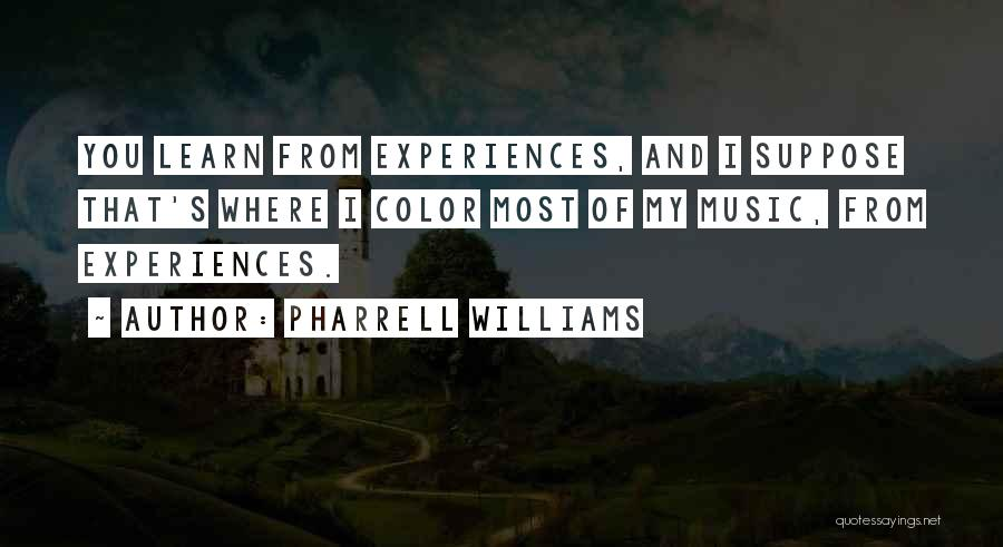 Learning From Experiences Quotes By Pharrell Williams