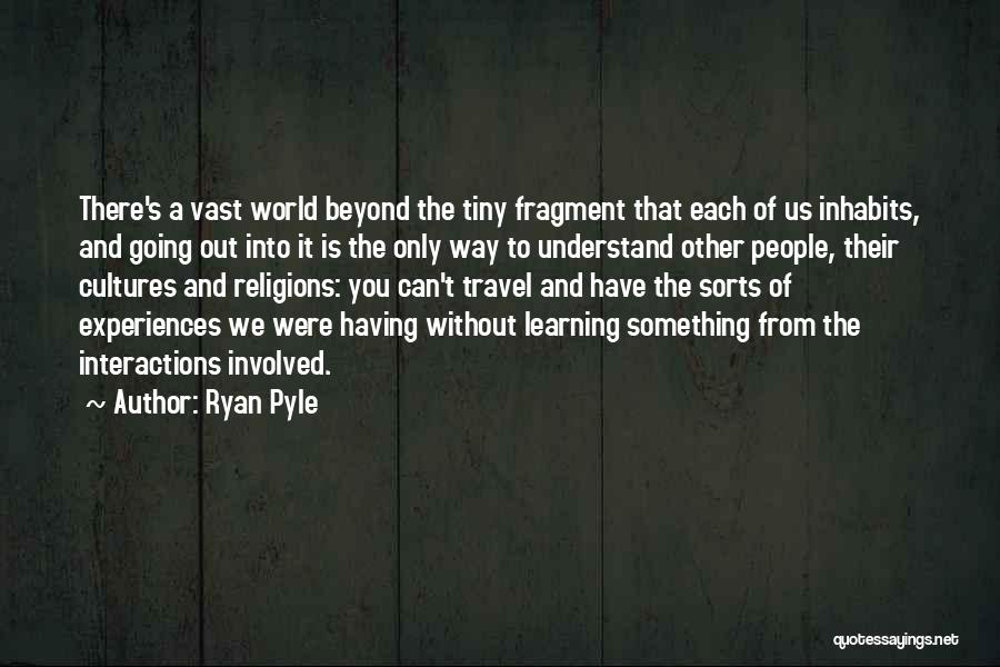 Learning From Experiences Quotes By Ryan Pyle