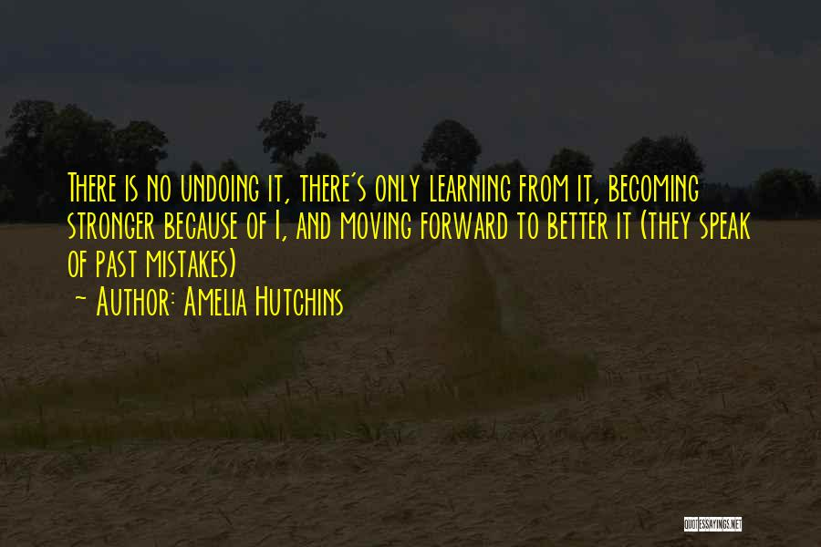Learning From Your Mistakes And Moving On Quotes By Amelia Hutchins
