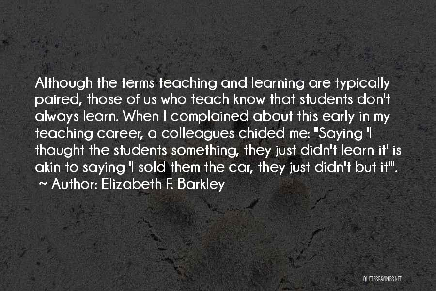 Learning From Your Students Quotes By Elizabeth F. Barkley