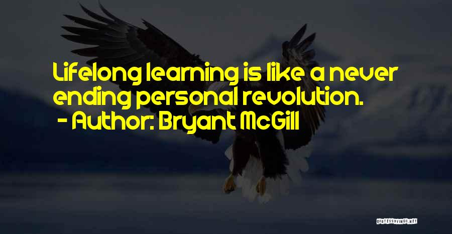 Learning Is Lifelong Quotes By Bryant McGill