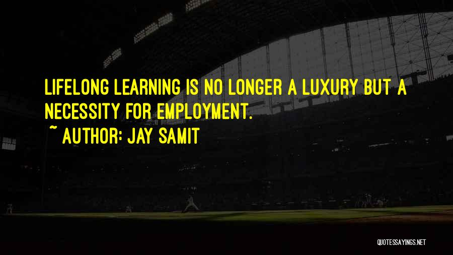 Learning Is Lifelong Quotes By Jay Samit