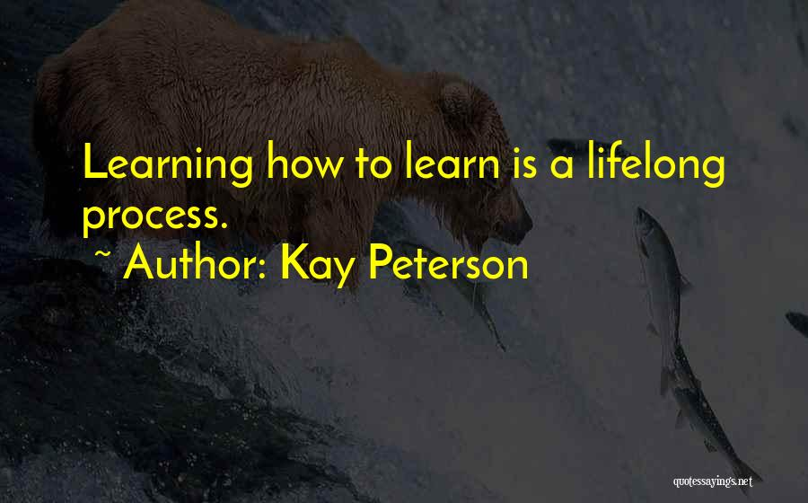Learning Is Lifelong Quotes By Kay Peterson